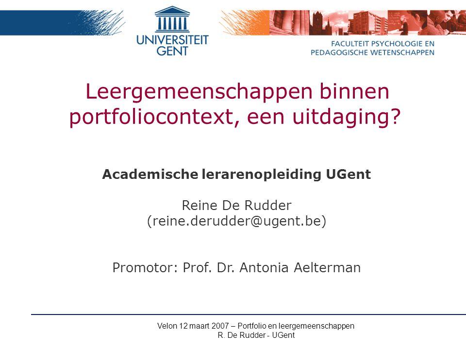 Velon 12 maart 2007 – Portfolio en leergemeenschappen R. De Rudder - UGent Leergemeenschappen binnen portfoliocontext, een uitdaging? Academische lera