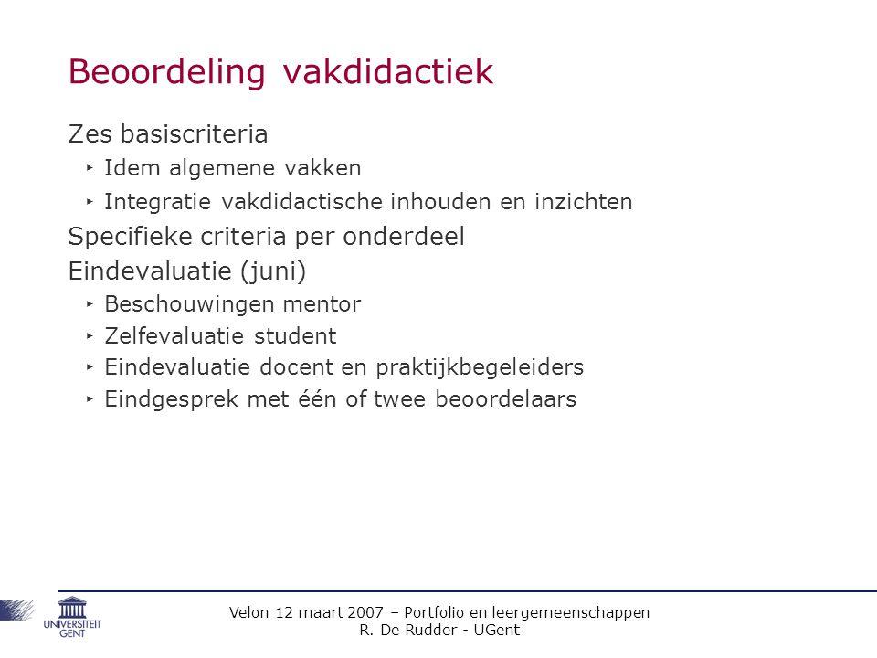 Velon 12 maart 2007 – Portfolio en leergemeenschappen R. De Rudder - UGent Beoordeling vakdidactiek Zes basiscriteria ‣ Idem algemene vakken ‣ Integra
