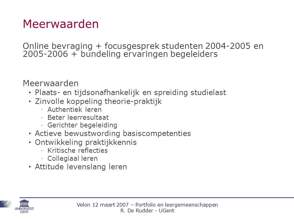 Velon 12 maart 2007 – Portfolio en leergemeenschappen R. De Rudder - UGent Meerwaarden Online bevraging + focusgesprek studenten 2004-2005 en 2005-200