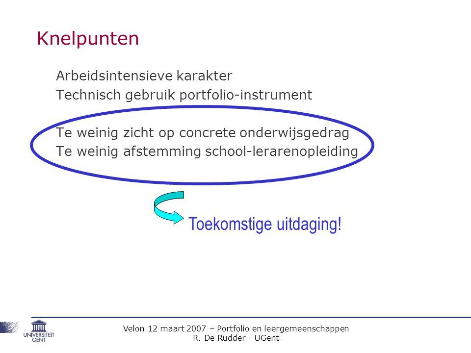 Velon 12 maart 2007 – Portfolio en leergemeenschappen R. De Rudder - UGent Knelpunten Arbeidsintensieve karakter Technisch gebruik portfolio-instrumen