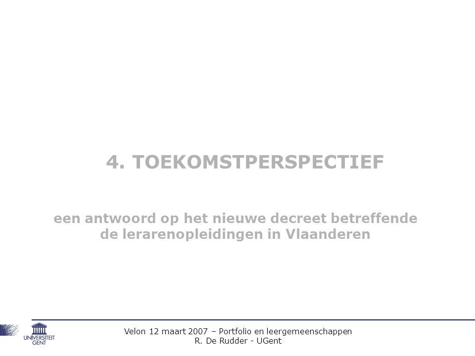 Velon 12 maart 2007 – Portfolio en leergemeenschappen R. De Rudder - UGent 4. TOEKOMSTPERSPECTIEF een antwoord op het nieuwe decreet betreffende de le