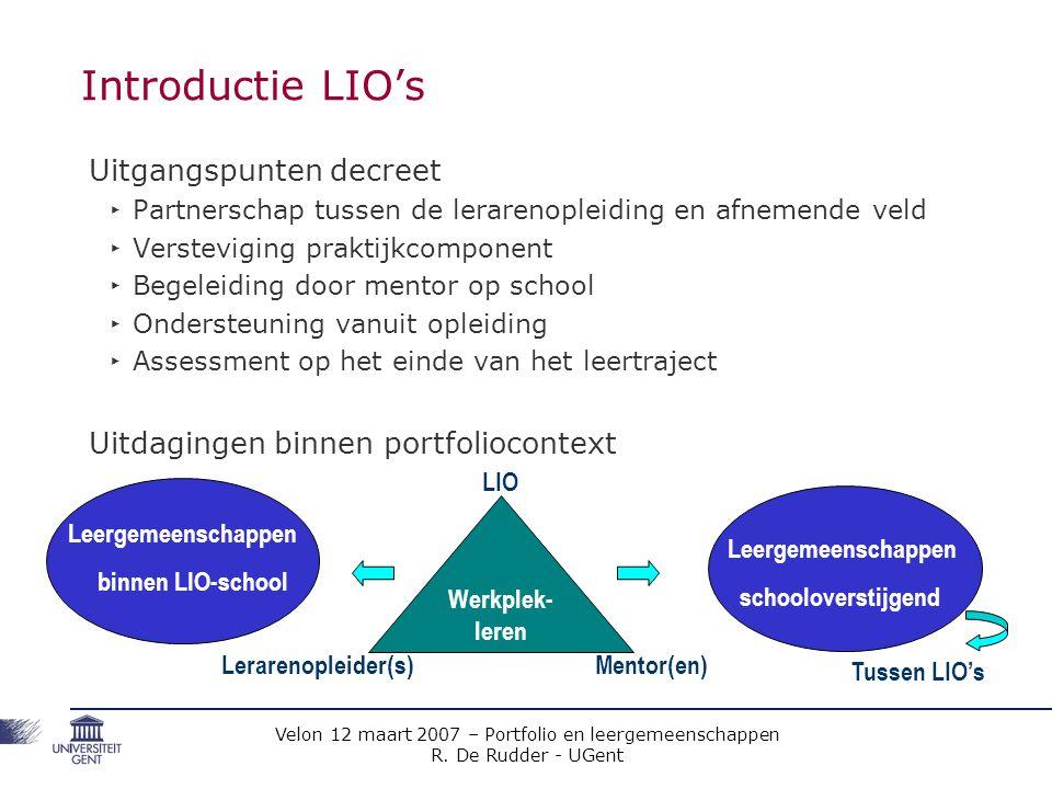 Velon 12 maart 2007 – Portfolio en leergemeenschappen R. De Rudder - UGent Introductie LIO's Uitgangspunten decreet ‣ Partnerschap tussen de lerarenop