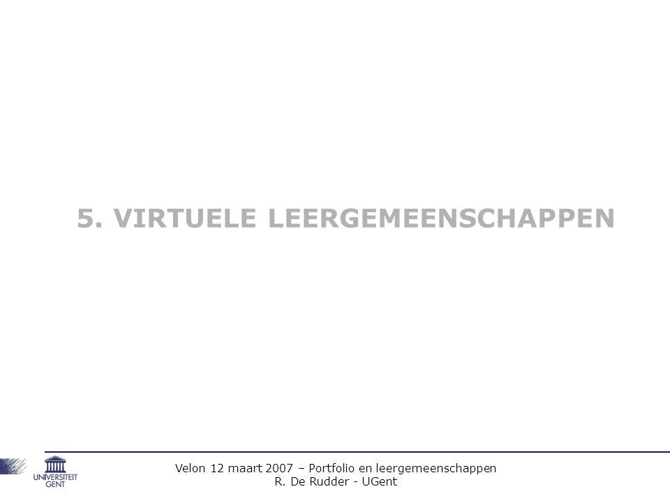 Velon 12 maart 2007 – Portfolio en leergemeenschappen R. De Rudder - UGent 5. VIRTUELE LEERGEMEENSCHAPPEN