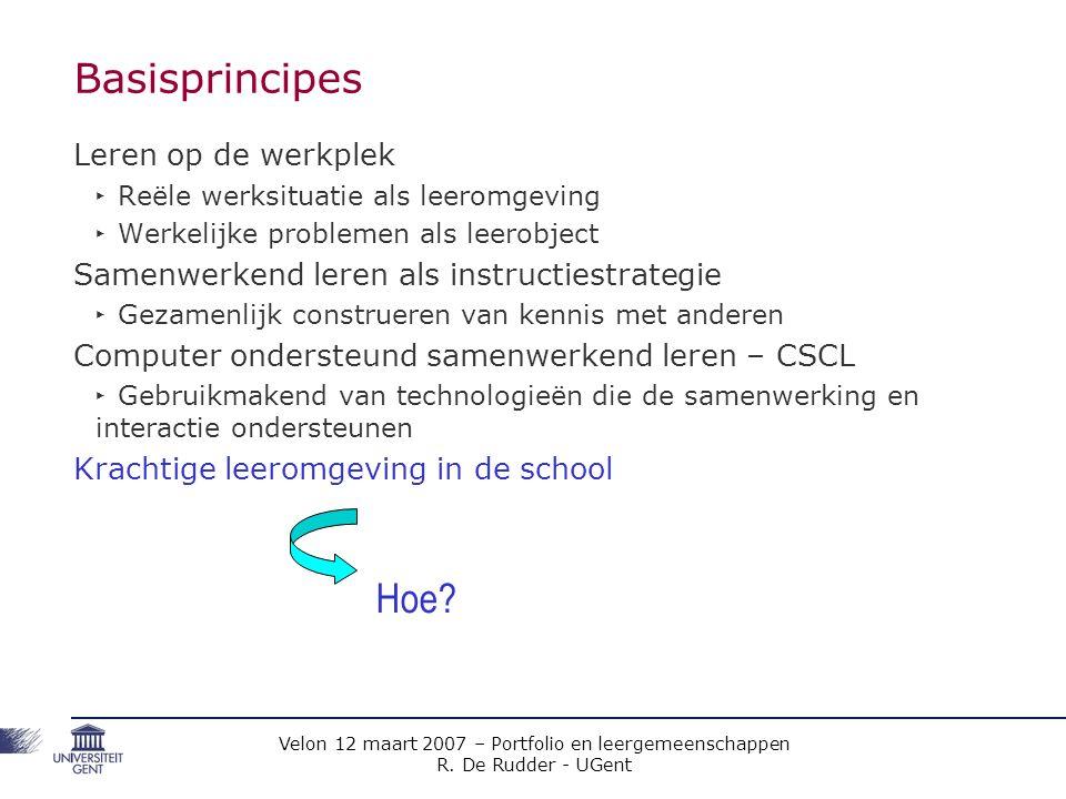 Velon 12 maart 2007 – Portfolio en leergemeenschappen R. De Rudder - UGent Basisprincipes Leren op de werkplek ‣ Reële werksituatie als leeromgeving ‣