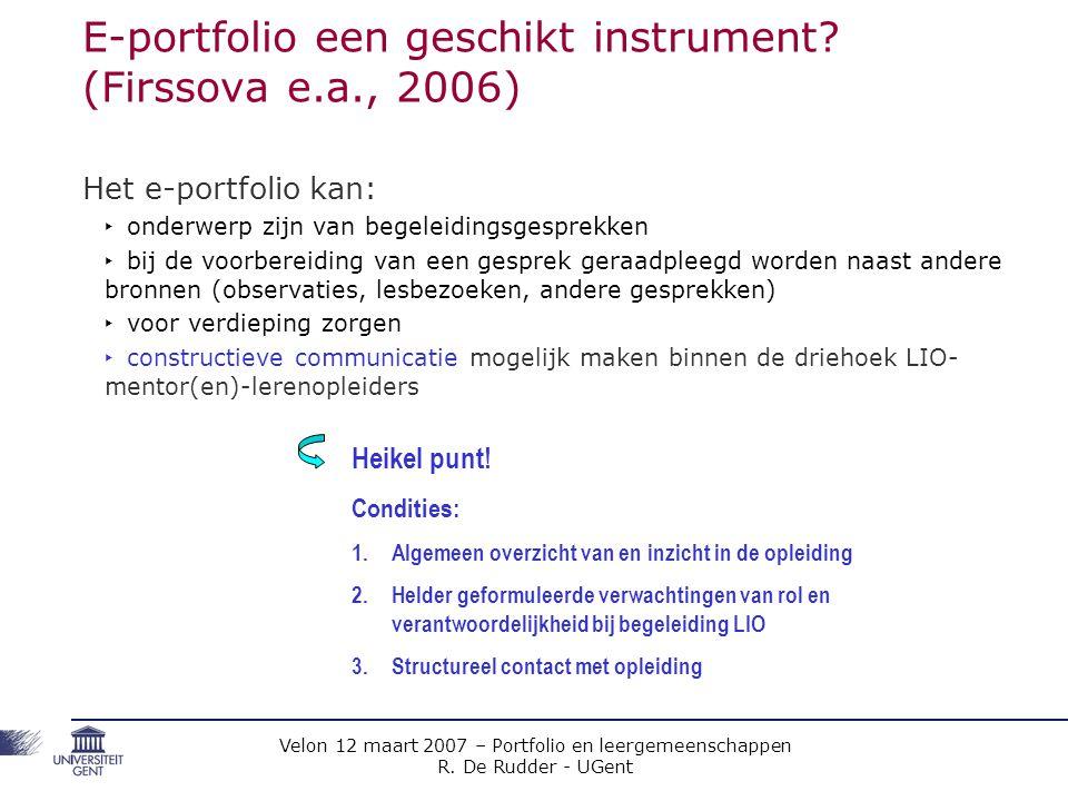 Velon 12 maart 2007 – Portfolio en leergemeenschappen R. De Rudder - UGent E-portfolio een geschikt instrument? (Firssova e.a., 2006) Het e-portfolio