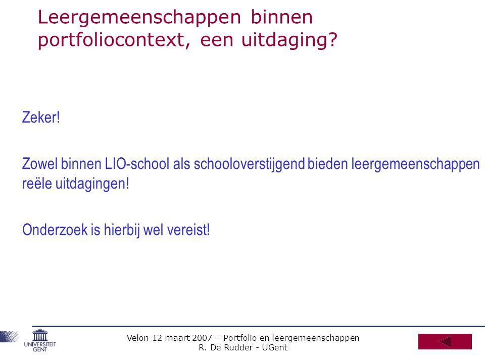 Velon 12 maart 2007 – Portfolio en leergemeenschappen R. De Rudder - UGent Leergemeenschappen binnen portfoliocontext, een uitdaging? Zeker! Zowel bin