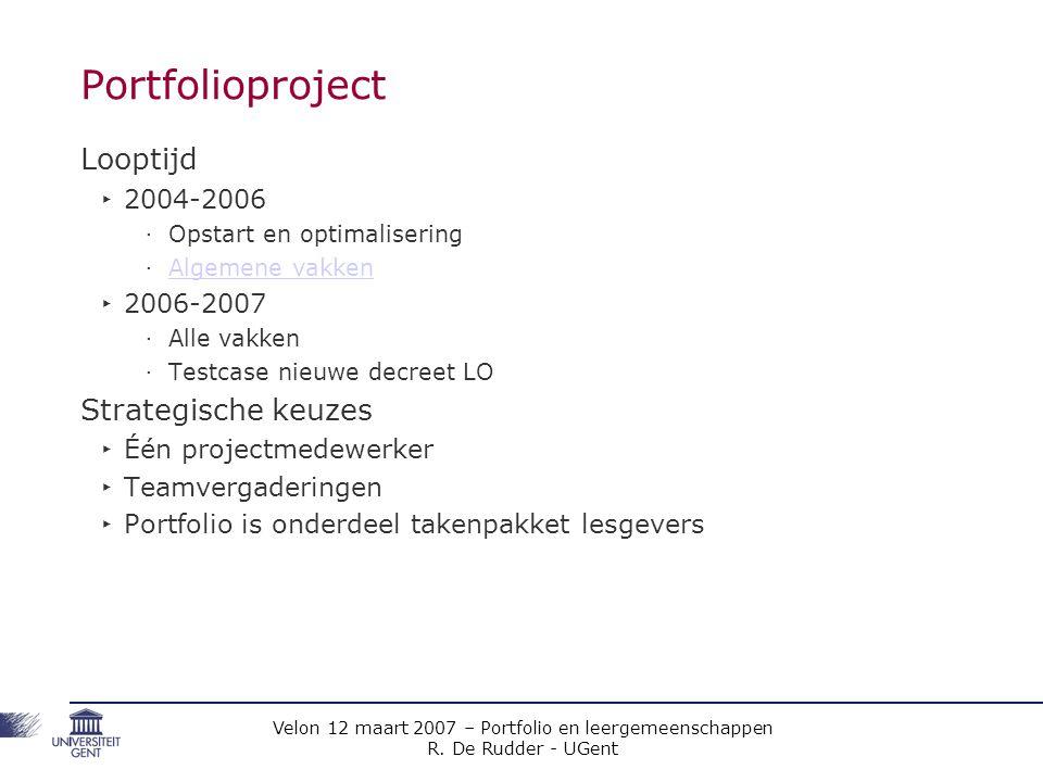 Velon 12 maart 2007 – Portfolio en leergemeenschappen R. De Rudder - UGent Portfolioproject Looptijd ‣ 2004-2006 ‧ Opstart en optimalisering ‧ Algemen