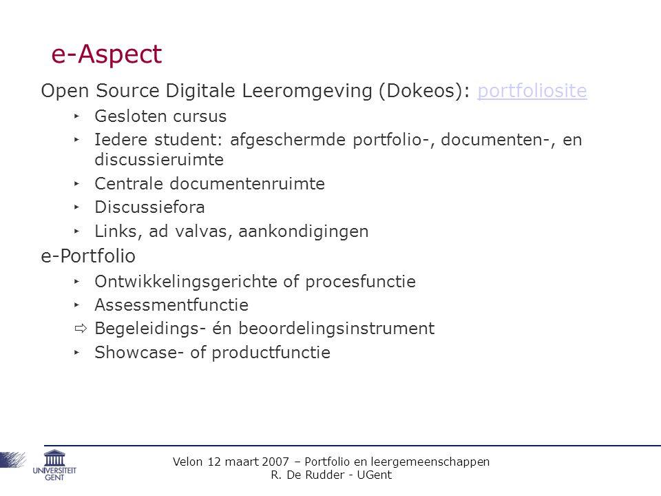 Velon 12 maart 2007 – Portfolio en leergemeenschappen R. De Rudder - UGent e-Aspect Open Source Digitale Leeromgeving (Dokeos): portfoliositeportfolio