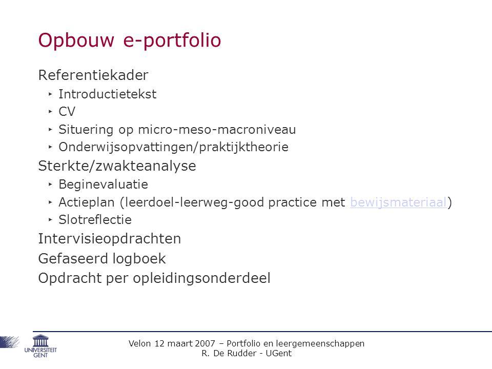 Velon 12 maart 2007 – Portfolio en leergemeenschappen R. De Rudder - UGent Opbouw e-portfolio Referentiekader ‣ Introductietekst ‣ CV ‣ Situering op m