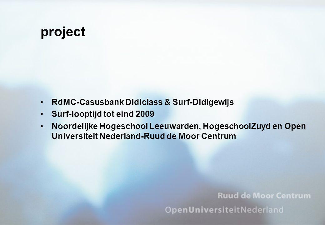 project RdMC-Casusbank Didiclass & Surf-Didigewijs Surf-looptijd tot eind 2009 Noordelijke Hogeschool Leeuwarden, HogeschoolZuyd en Open Universiteit Nederland-Ruud de Moor Centrum