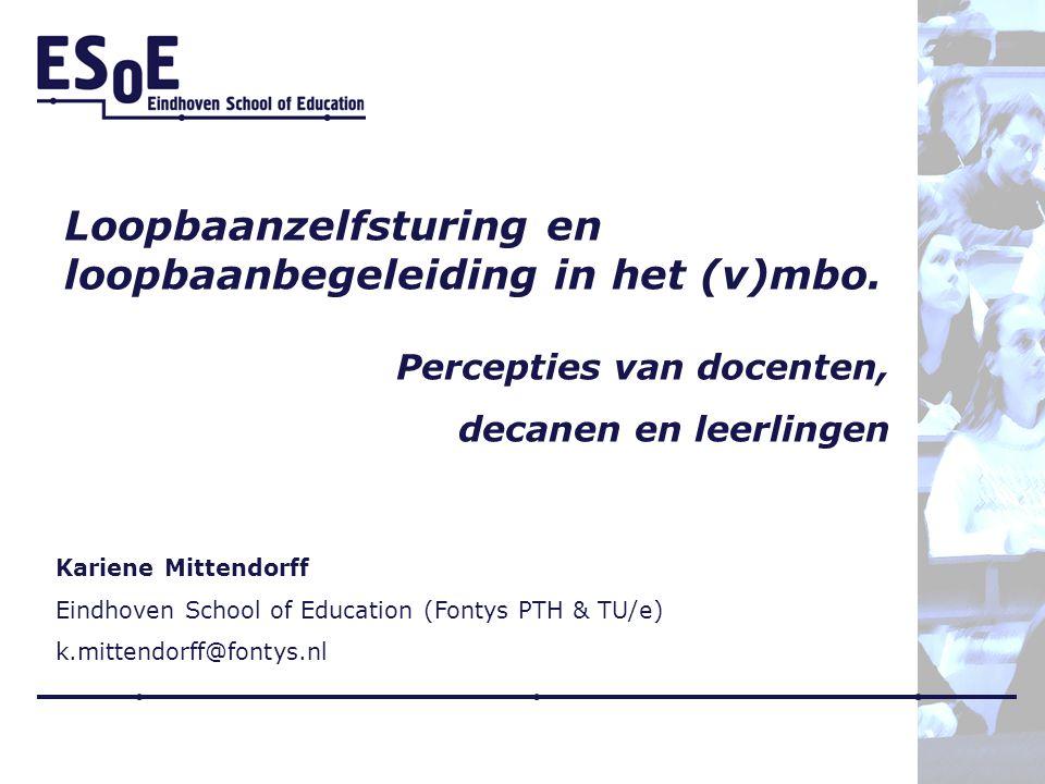 Loopbaanzelfsturing en loopbaanbegeleiding in het (v)mbo. Percepties van docenten, decanen en leerlingen Kariene Mittendorff Eindhoven School of Educa