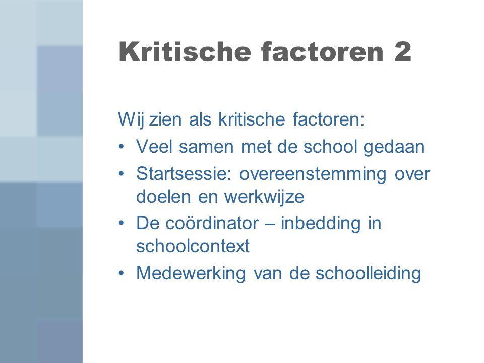 Kritische factoren 2 Wij zien als kritische factoren: Veel samen met de school gedaan Startsessie: overeenstemming over doelen en werkwijze De coördin