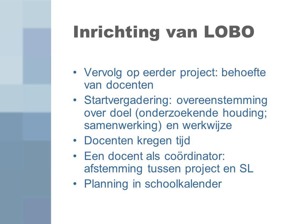 Inrichting van LOBO Vervolg op eerder project: behoefte van docenten Startvergadering: overeenstemming over doel (onderzoekende houding; samenwerking)