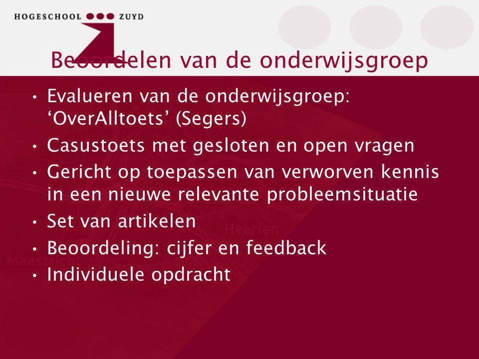 Beoordelen van de onderwijsgroep Evalueren van de onderwijsgroep: 'OverAlltoets' (Segers) Casustoets met gesloten en open vragen Gericht op toepassen
