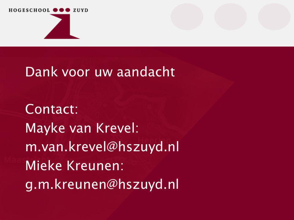 Dank voor uw aandacht Contact: Mayke van Krevel: m.van.krevel@hszuyd.nl Mieke Kreunen: g.m.kreunen@hszuyd.nl