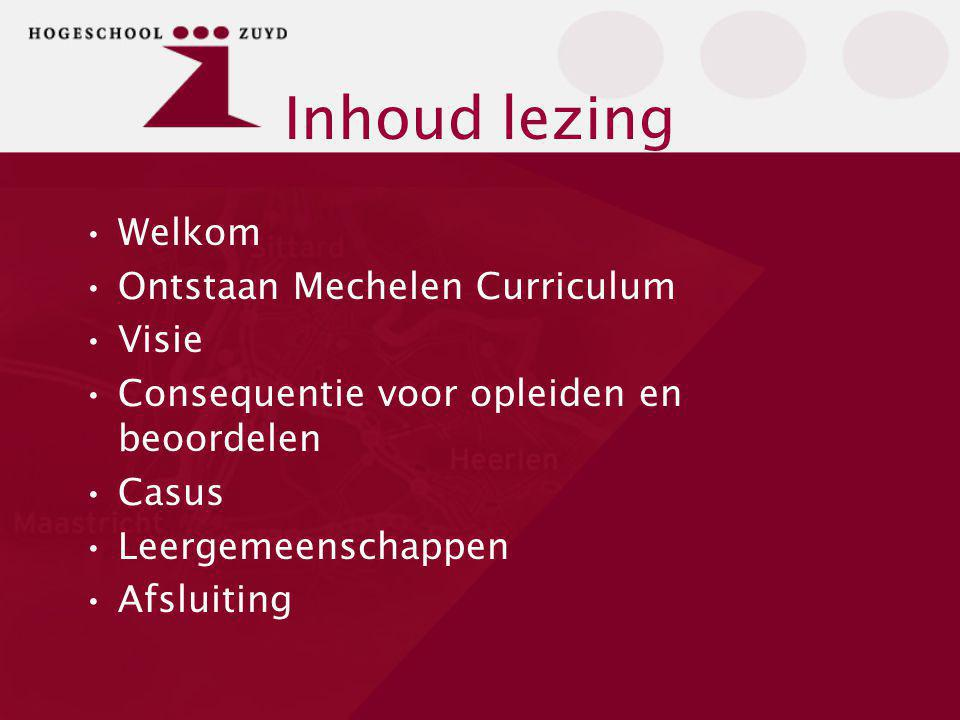 Ontstaan Mechelen Curriculum Overladenheid zonder diepgang Kwaliteit/niveau Werkveld Student Organisatie Accreditatie