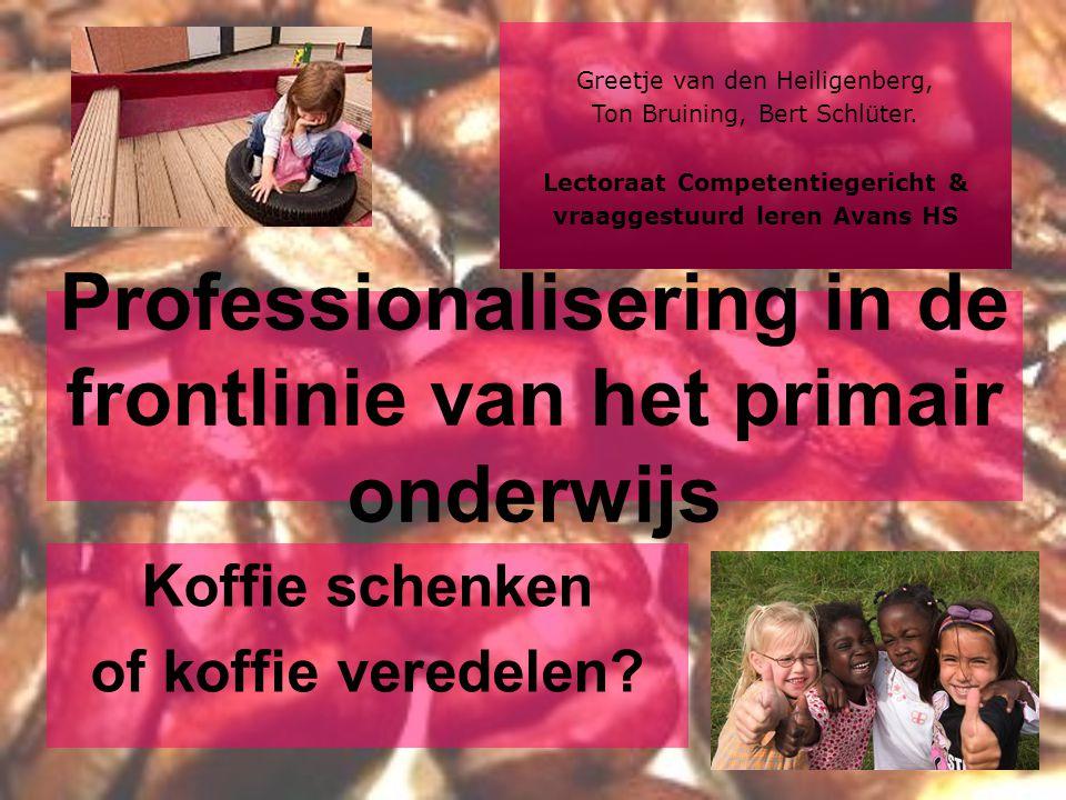 Professionalisering in de frontlinie van het primair onderwijs Koffie schenken of koffie veredelen? Greetje van den Heiligenberg, Ton Bruining, Bert S