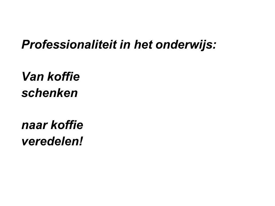 Professionaliteit in het onderwijs: Van koffie schenken naar koffie veredelen!