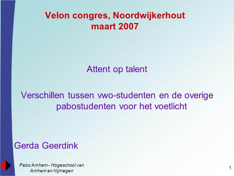 Pabo Arnhem - Hogeschool van Arnhem en Nijmegen 1 Velon congres, Noordwijkerhout maart 2007 Attent op talent Verschillen tussen vwo-studenten en de ov