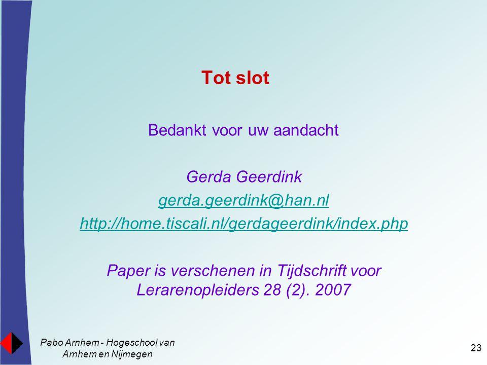 Pabo Arnhem - Hogeschool van Arnhem en Nijmegen 23 Tot slot Bedankt voor uw aandacht Gerda Geerdink gerda.geerdink@han.nl http://home.tiscali.nl/gerda