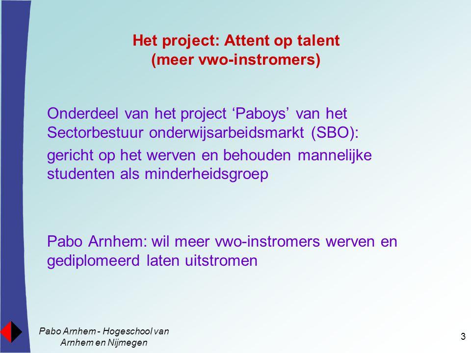 Pabo Arnhem - Hogeschool van Arnhem en Nijmegen 14 Studieresultaten-2 Vwo-ers scoren het hoogst op acht van de tien deficiëntietoetsen (minder toetsen nodig om te laten zien dat ze het propedeuse niveau gehaald hebben) Ze scoren hoger op voortgangstoetsen