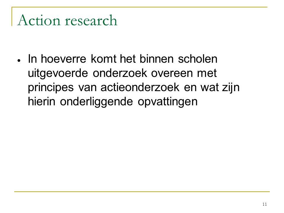 11 Action research  In hoeverre komt het binnen scholen uitgevoerde onderzoek overeen met principes van actieonderzoek en wat zijn hierin onderliggen