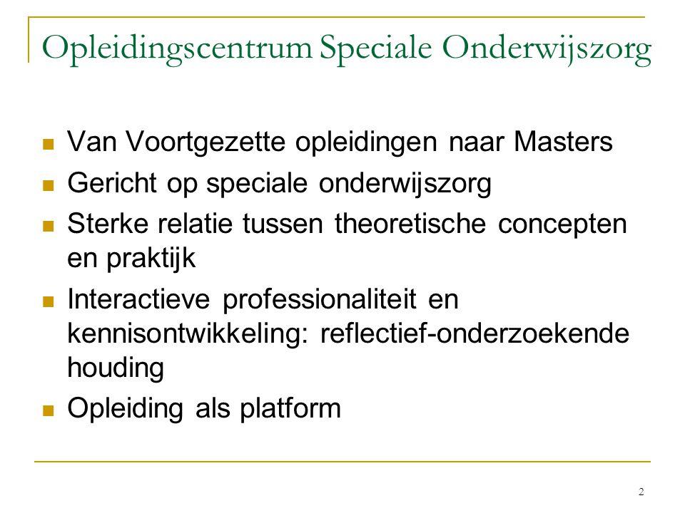 2 Opleidingscentrum Speciale Onderwijszorg Van Voortgezette opleidingen naar Masters Gericht op speciale onderwijszorg Sterke relatie tussen theoretis