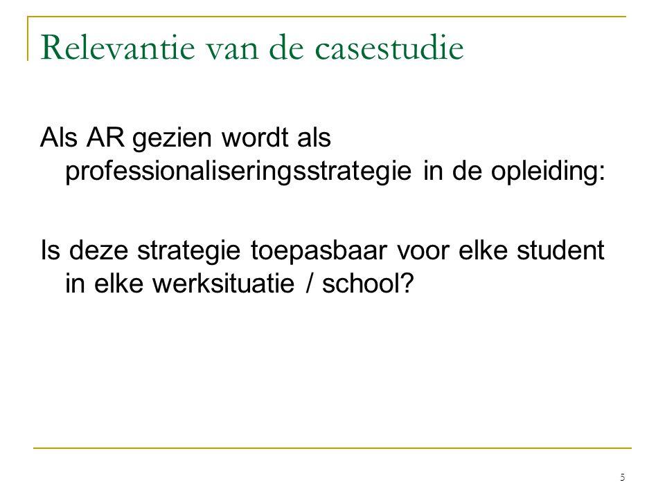 5 Relevantie van de casestudie Als AR gezien wordt als professionaliseringsstrategie in de opleiding: Is deze strategie toepasbaar voor elke student i