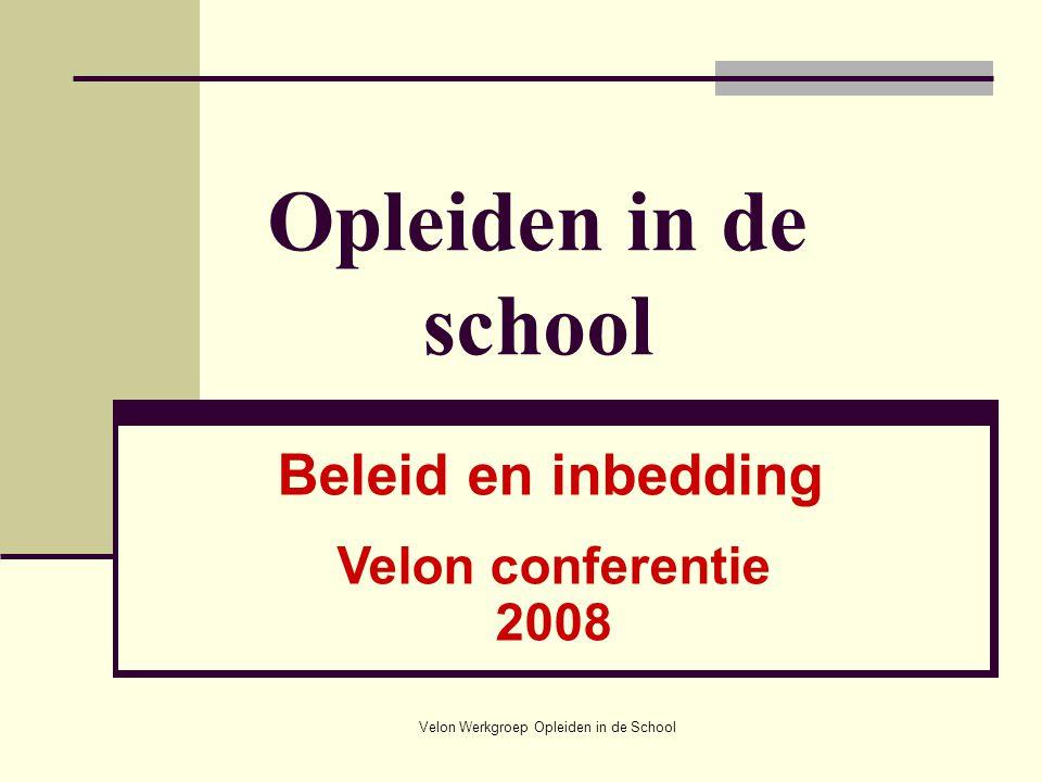 Velon Werkgroep Opleiden in de School Opleiden in de school Beleid en inbedding Velon conferentie 2008
