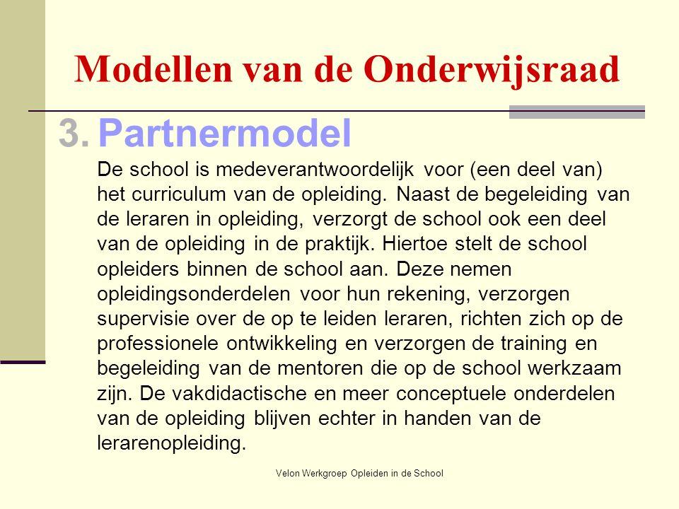 Velon Werkgroep Opleiden in de School Modellen van de Onderwijsraad 3.Partnermodel De school is medeverantwoordelijk voor (een deel van) het curriculu