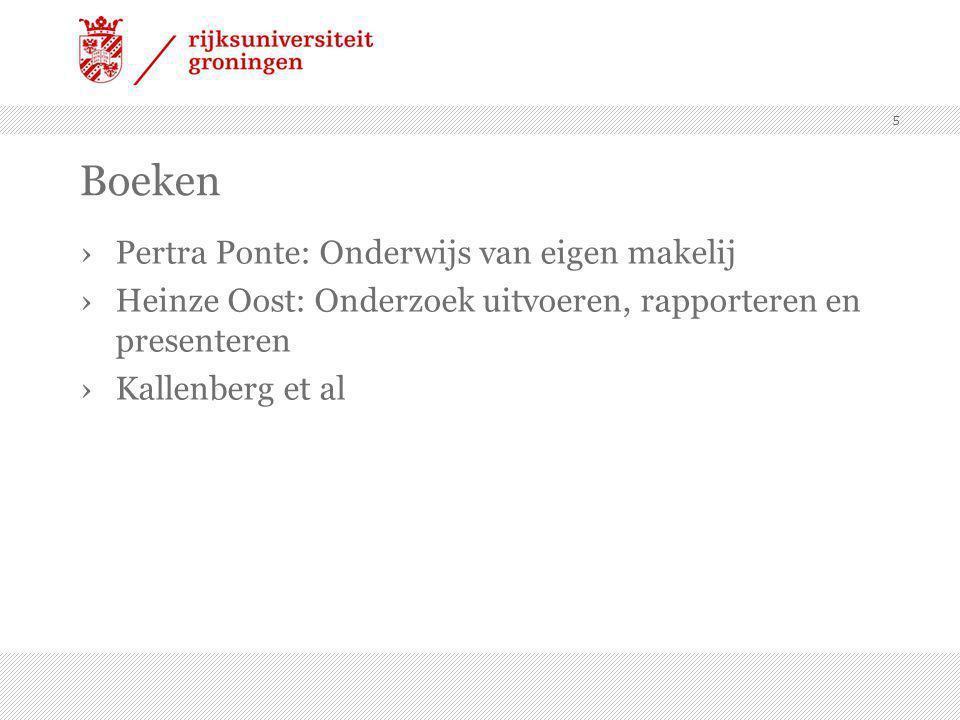 5 Boeken ›Pertra Ponte: Onderwijs van eigen makelij ›Heinze Oost: Onderzoek uitvoeren, rapporteren en presenteren ›Kallenberg et al