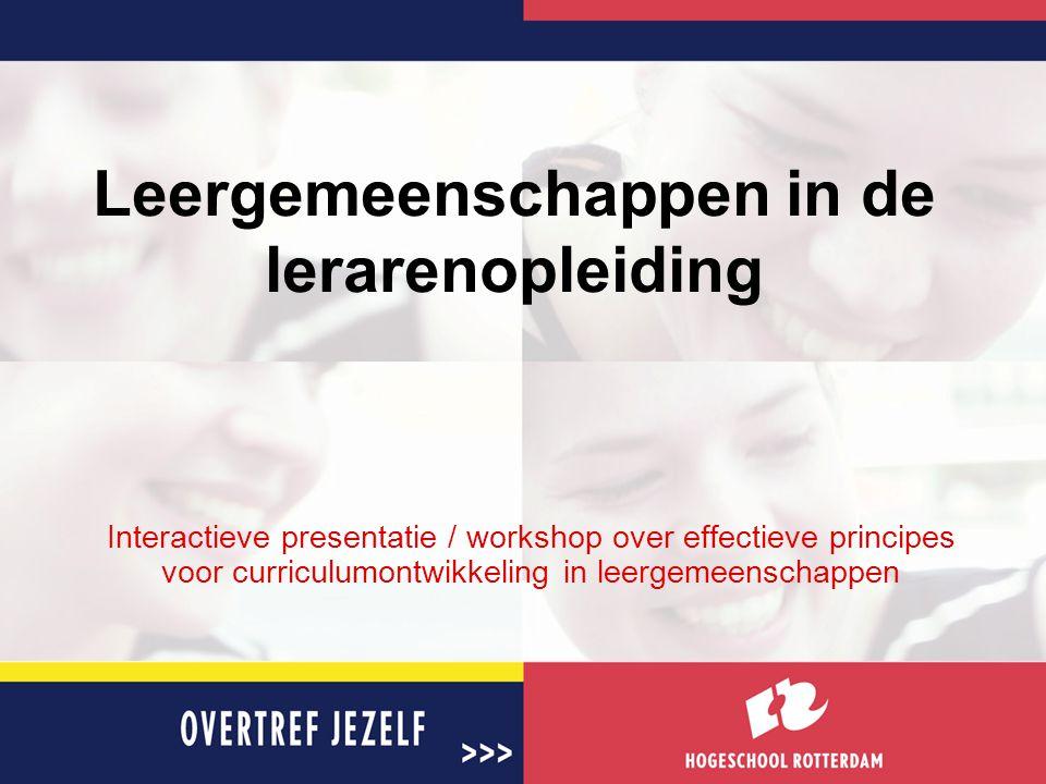 Leergemeenschappen in de lerarenopleiding Interactieve presentatie / workshop over effectieve principes voor curriculumontwikkeling in leergemeenschap