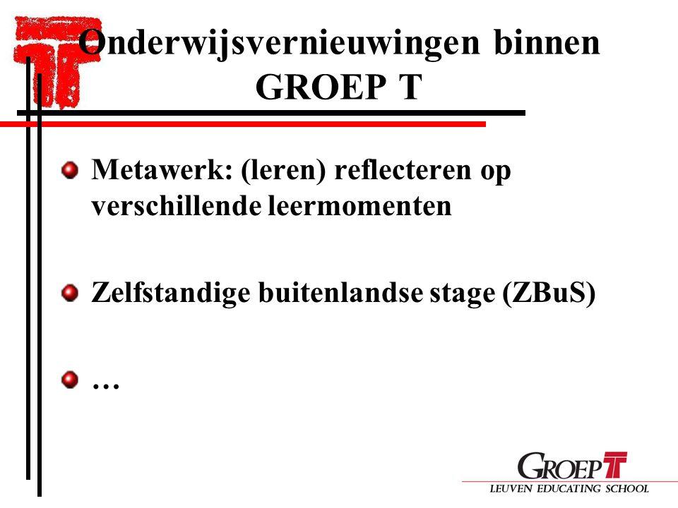 Onderwijsvernieuwingen binnen GROEP T Metawerk: (leren) reflecteren op verschillende leermomenten Zelfstandige buitenlandse stage (ZBuS) …