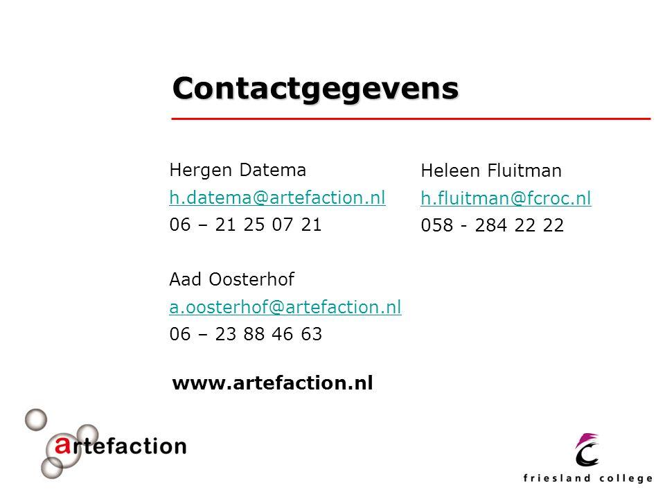 Contactgegevens Hergen Datema h.datema@artefaction.nl 06 – 21 25 07 21 Aad Oosterhof a.oosterhof@artefaction.nl 06 – 23 88 46 63 Heleen Fluitman h.fluitman@fcroc.nl 058 - 284 22 22 www.artefaction.nl