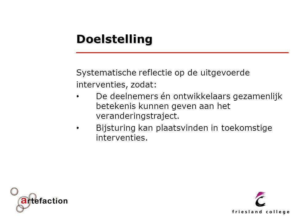 Doelstelling Systematische reflectie op de uitgevoerde interventies, zodat: De deelnemers én ontwikkelaars gezamenlijk betekenis kunnen geven aan het