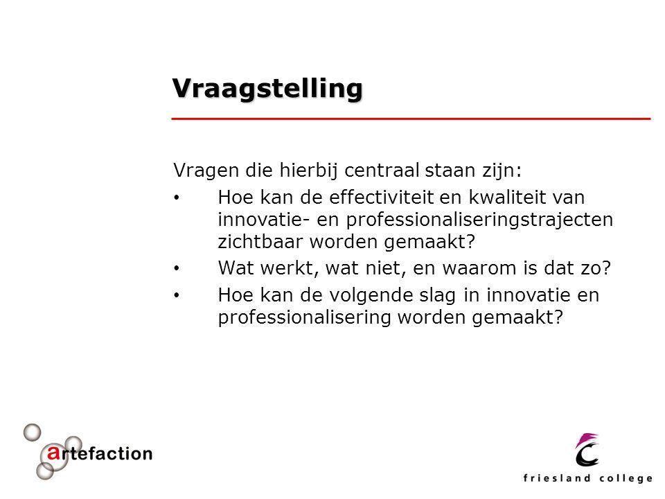 Vraagstelling Vragen die hierbij centraal staan zijn: Hoe kan de effectiviteit en kwaliteit van innovatie- en professionaliseringstrajecten zichtbaar