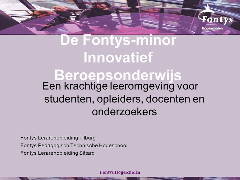 Fontys Hogescholen De Fontys-minor Innovatief Beroepsonderwijs Een krachtige leeromgeving voor studenten, opleiders, docenten en onderzoekers Fontys L