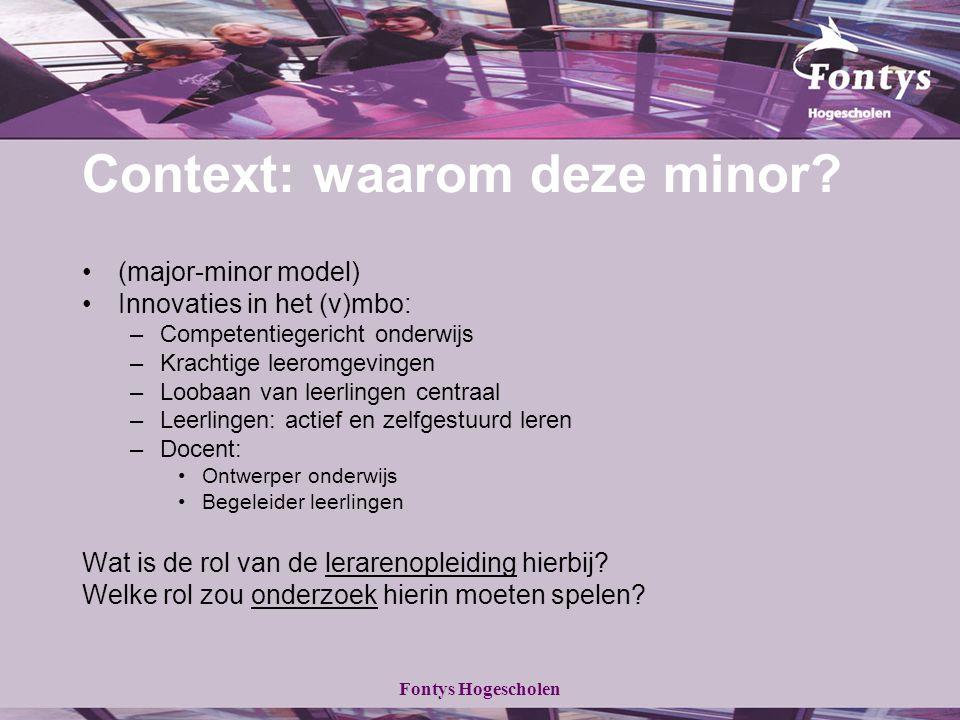 Fontys Hogescholen Context: waarom deze minor? (major-minor model) Innovaties in het (v)mbo: –Competentiegericht onderwijs –Krachtige leeromgevingen –