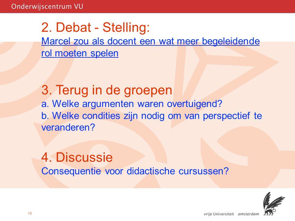 13 2. Debat - Stelling: Marcel zou als docent een wat meer begeleidende rol moeten spelen 3.