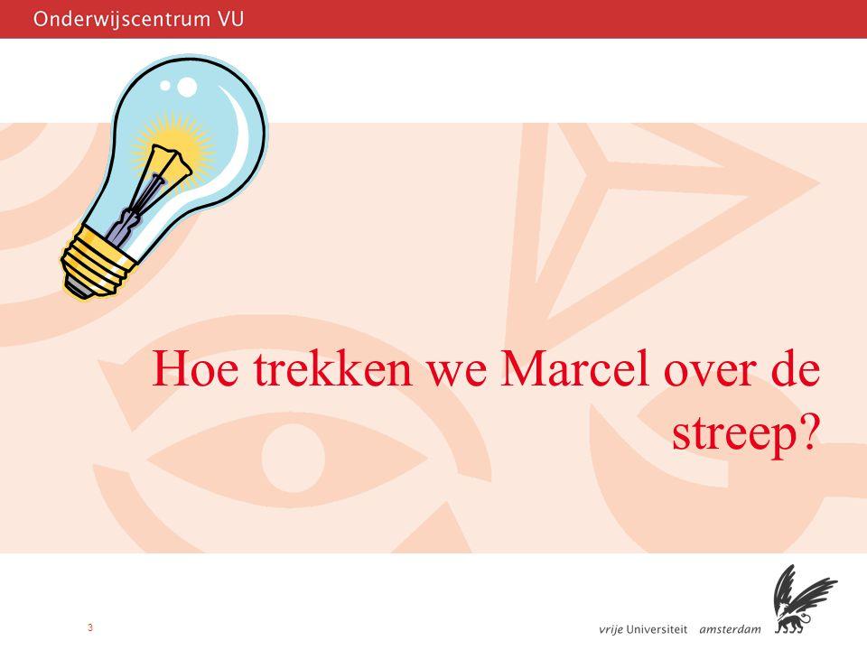 3 Hoe trekken we Marcel over de streep?