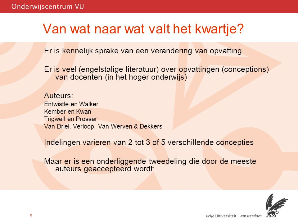 7 Van Knowledge transmission naar Facilitating learning Van Teacher centered, content oriented Gericht op 'knowledge transmission' (KT) Naar Student-centered, learning oriented Gericht op 'facilitating learning' (FL) (vgl.