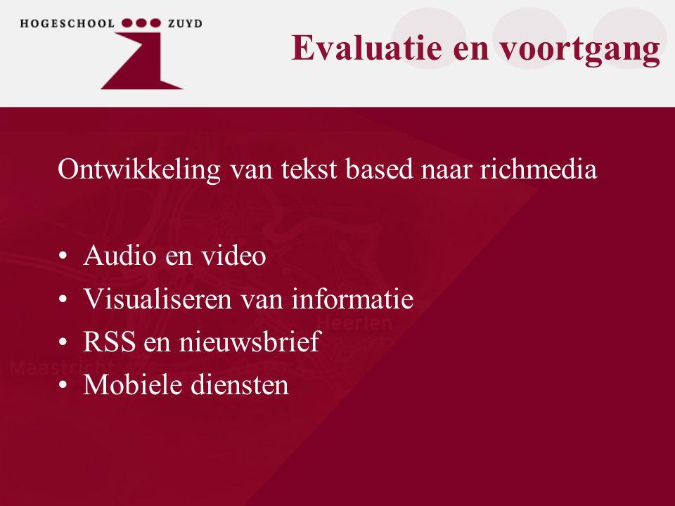 Evaluatie en voortgang Ontwikkeling van tekst based naar richmedia Audio en video Visualiseren van informatie RSS en nieuwsbrief Mobiele diensten