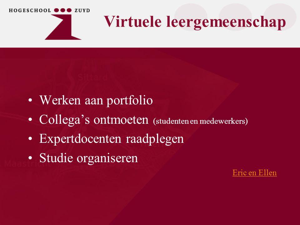 Virtuele leergemeenschap Werken aan portfolio Collega's ontmoeten (studenten en medewerkers) Expertdocenten raadplegen Studie organiseren Eric en Ellen