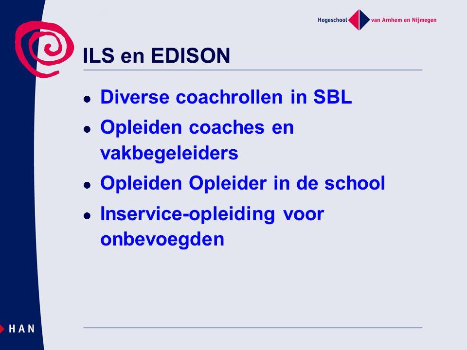 ILS en EDISON Diverse coachrollen in SBL Opleiden coaches en vakbegeleiders Opleiden Opleider in de school Inservice-opleiding voor onbevoegden