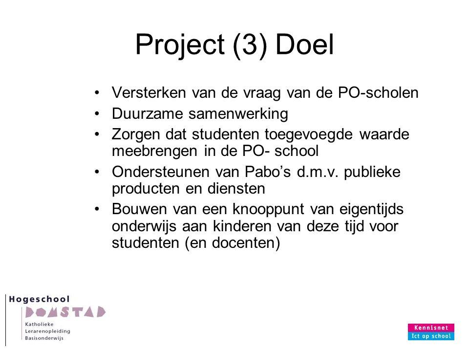 Project (3) Doel Versterken van de vraag van de PO-scholen Duurzame samenwerking Zorgen dat studenten toegevoegde waarde meebrengen in de PO- school Ondersteunen van Pabo's d.m.v.