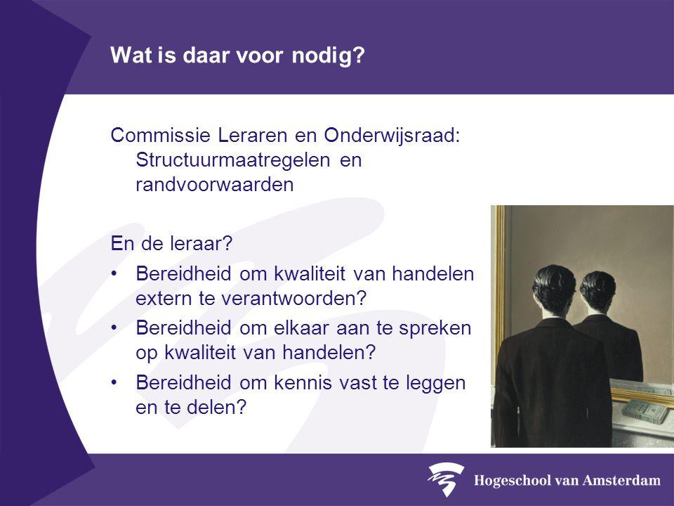 Wat is daar voor nodig? Commissie Leraren en Onderwijsraad: Structuurmaatregelen en randvoorwaarden En de leraar? Bereidheid om kwaliteit van handelen