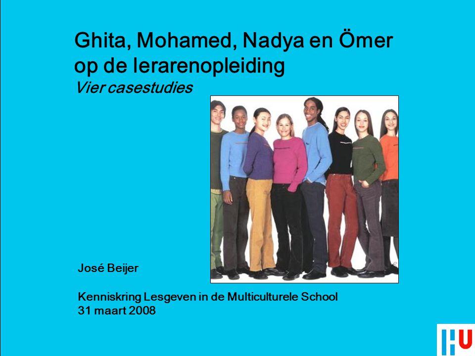 José Beijer, Velon-conferentie 31 maart 2008, Veldhoven José Beijer Kenniskring Lesgeven in de Multiculturele School 31 maart 2008 Ghita, Mohamed, Nadya en Ömer op de lerarenopleiding Vier casestudies