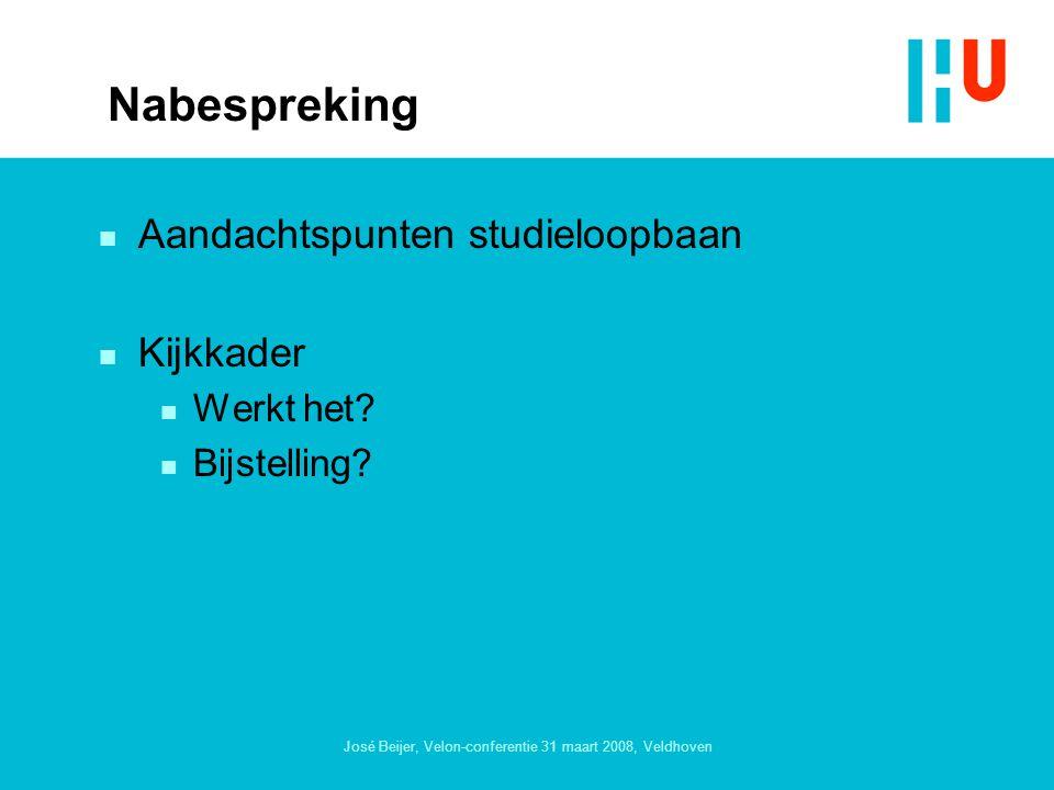 José Beijer, Velon-conferentie 31 maart 2008, Veldhoven Nabespreking n Aandachtspunten studieloopbaan n Kijkkader n Werkt het.