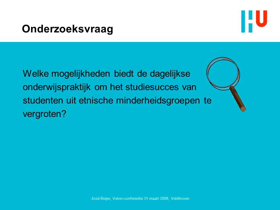 José Beijer, Velon-conferentie 31 maart 2008, Veldhoven Onderzoeksvraag Welke mogelijkheden biedt de dagelijkse onderwijspraktijk om het studiesucces van studenten uit etnische minderheidsgroepen te vergroten?