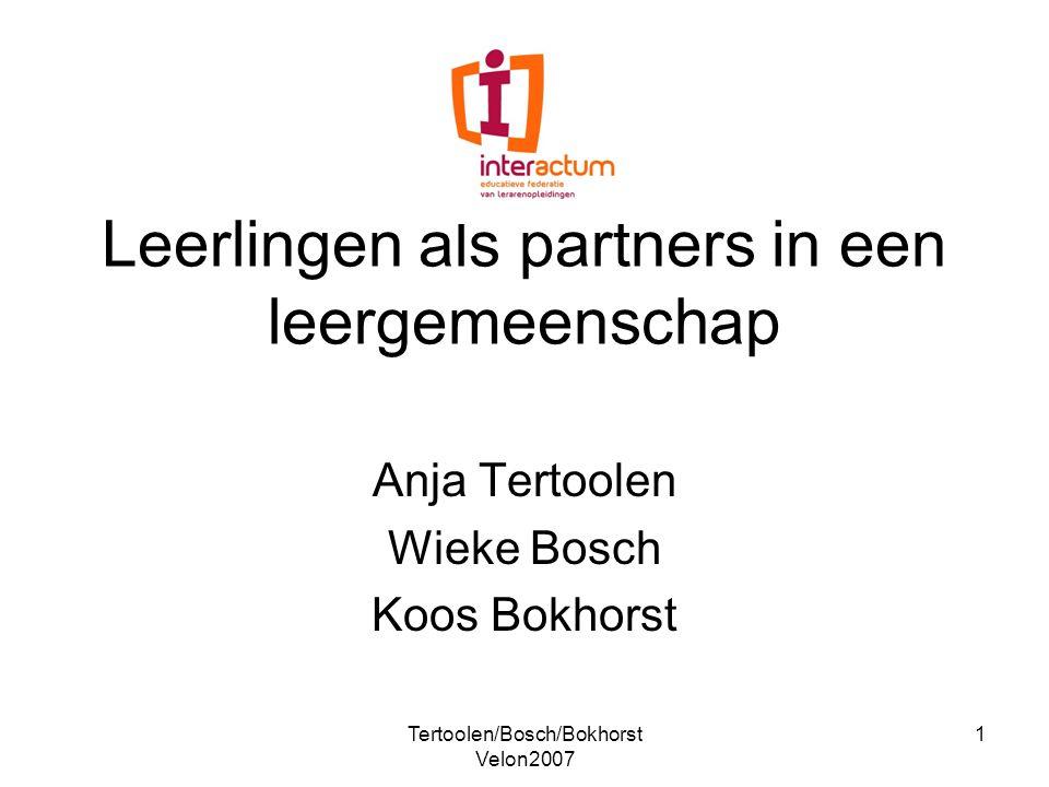 Tertoolen/Bosch/Bokhorst Velon2007 1 Leerlingen als partners in een leergemeenschap Anja Tertoolen Wieke Bosch Koos Bokhorst
